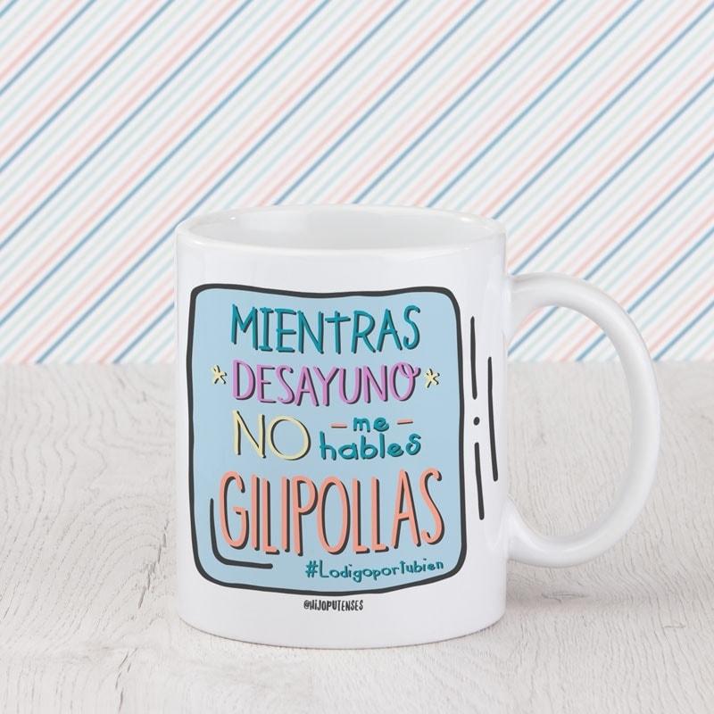 Taza Mientras desayuno no me hables GILIPOLLAS